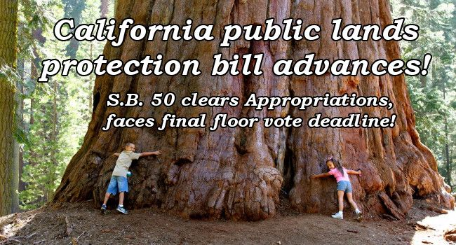 California public lands protection bill advances! S.B. 50 clears Appropriations, faces final floor vote deadline!
