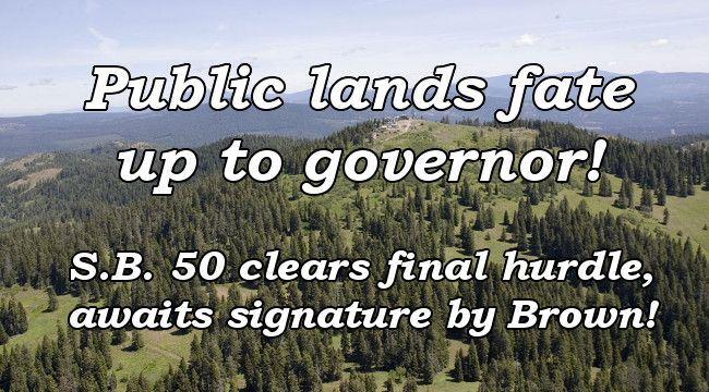 Fate of public lands now in governor's hands! S.B. 50 clears final hurdle, awaits signature by Brown!