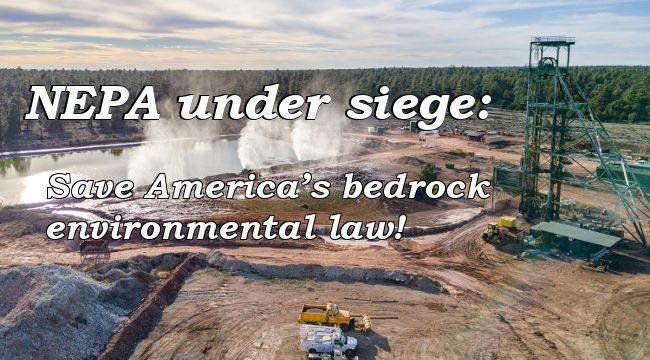 NEPA under siege: Save America's bedrock environmental safeguard