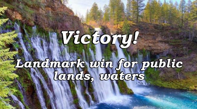 Victory!  Landmark win for public lands, waters