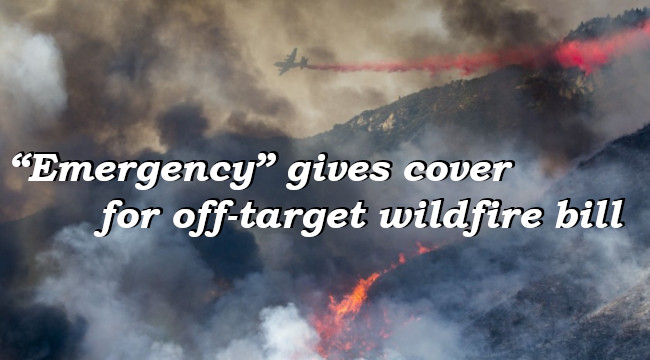 """Emergency"" gives cover for off-target wildfire bill"